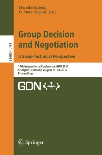 Group Decision and Negotiation. A Socio-Technical Perspective: 17th International Conference, GDN 2017, Stuttgart, Germany, August 14-18, 2017, Proceedings: 293