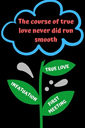 The course of true love never did run smooth: PERFECT GIFT FOR GIRL, WOMAN, WIFE, NOTEBOOK JOURNAL