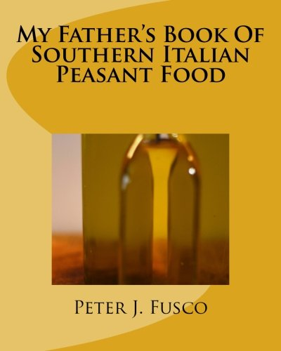 (My Father's Book Of Southern Italian Peasant Food)