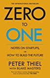 Zero to One Notes on Start-Ups, or How to Build the Future