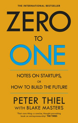 Zero to One: Note on Start Ups; or How to Build the Future
