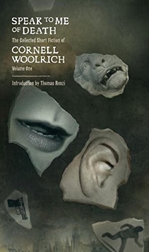 Download Speak to Me of Death: The Selected Short Fiction of Cornell Woolrich, Volume 1 (Collected Short Fiction of Cornell Woolrich) PDF