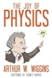 The Joy of Physics, Arthur W. Wiggins, 1591025907