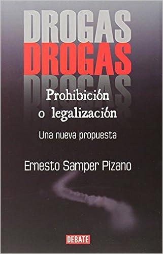 Drogas: prohibición o legalización: Una nueva propuesta Debate: Amazon.es: Ernesto Samper Pizano: Libros