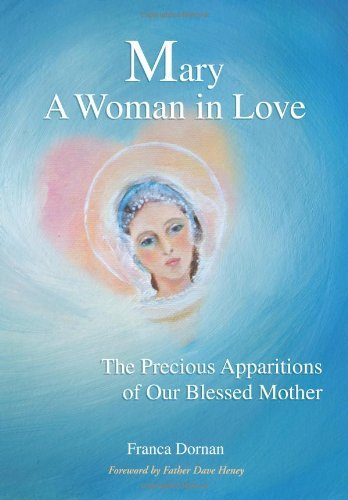 Mary, A Woman in Love: The Precious Apparitions of Our Blessed Mother [Paperback] [2010] (Author) Franca Dornan pdf epub