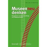 Museen neu denken: Perspektiven der Kulturvermittlung und Zielgruppenarbeit (Schriften zum Kultur- und Museumsmanagement)