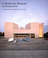 A Modernist Museum in Perspective: The East Building, National Gallery of Art (Studies in the History of Art Series)