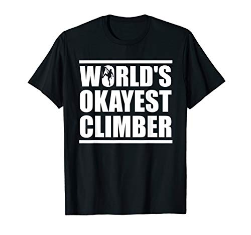 Funny World's Okayest Climber T-Shirt For Rock Climbers