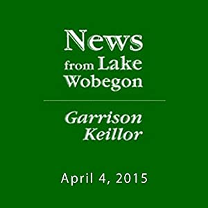 The News from Lake Wobegon from A Prairie Home Companion, April 04, 2015 Radio/TV Program