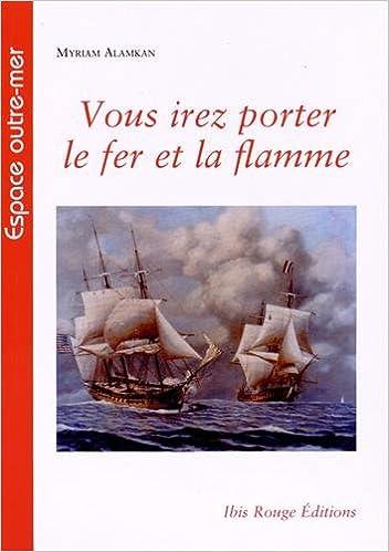 Vous Irez Porter le Fer et la Flamme. les Corsaires Français de la Re Volution et du Premier Empire pdf epub