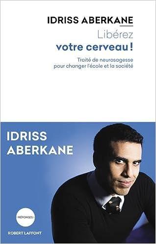 Libérez votre cerveau - Idriss Aberkane