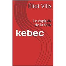kebec: Le capitale de la folie (French Edition)