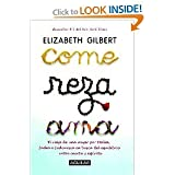Come, reza, ama / Eat, Pray, Love: One Woman's Search for Everything Across Italy, India and Indonesia (Spanish Edition) [Paperback] Elizabeth Gilbert (Author)