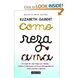 Come, reza, ama / Eat, Pray, Love: One Womans Search for Everything Across Italy, India and Indonesia (Spanish Edition) [Paperback] Elizabeth Gilbert (Author)