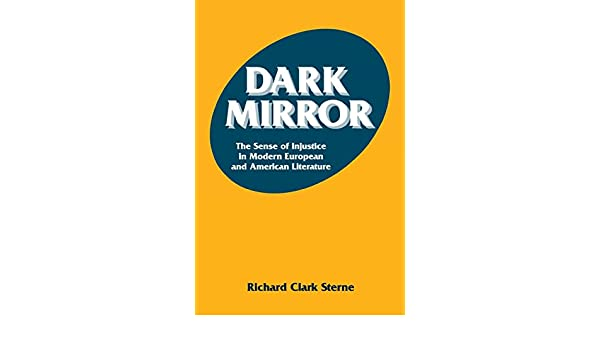 Dark Mirror: The Sense of Injustice in Modern European and American Literature