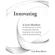 Innovating: A Doer's Manifesto for Starting from a Hunch, Prototyping Problems, Scaling Up, and Learning to Be Productively Wrong (MIT Press)
