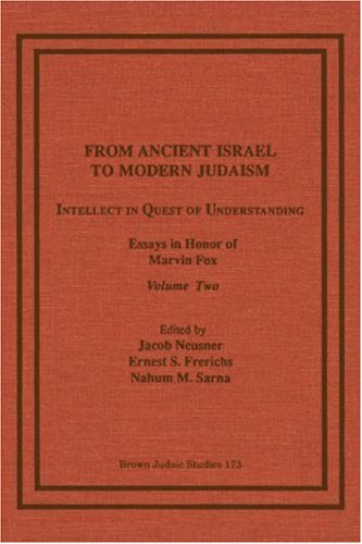 From Ancient Israel to Modern Judaism: Intellect in Quest of Understanding, Essays in Honor of Marvin Fox, Volume 2