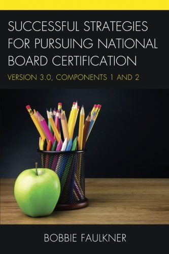 Successful Strategies for Pursuing National Board Certification: Version 3.0, Components 1 and 2 (What Works!)