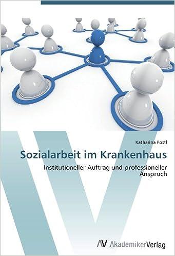 Sozialarbeit im Krankenhaus: Institutioneller Auftrag und ...