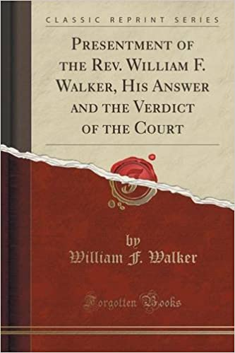 Book Presentment of the Rev. William F. Walker, His Answer and the Verdict of the Court (Classic Reprint)