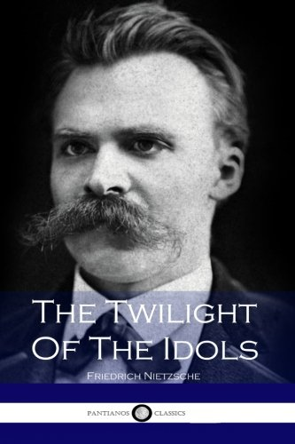 a discussion of nietzsche views on christianity in twilight of the idols Introduction to twilight of the idols and the anti-christ by michael the utilitarian conception of happiness further betrays itself in its suspect relationship to christian ideas on the subject nietzsche other central concepts of morality discussed by nietzsche are also meaningful only in a religious context for instance, one.