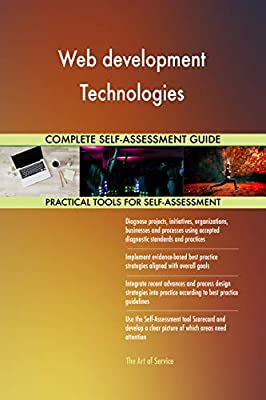 Web development Technologies All-Inclusive Self-Assessment - More than 680 Success Criteria, Instant Visual Insights, Comprehensive Spreadsheet Dashboard, Auto-Prioritized for Quick Results