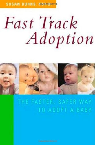 Read Online Fast Track Adoption: The Faster, Safer Way to Privately Adopt a Baby PDF