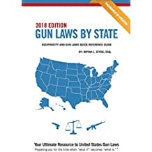 Gun Laws By State 2018 Edition: Reciprocity And Gun Laws Quick Reference Guide (Volume 7)