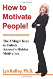 How to Motivate People!, Lyn Kelley, 0595380026
