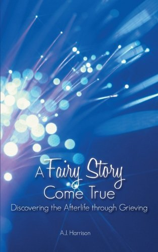 Read Online A Fairy Story Come True: Discovering the Afterlife Through Grieving pdf