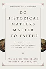 Do Historical Matters Matter to Faith?: A Critical Appraisal of Modern and Postmodern Approaches to Scripture Kindle Edition