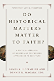 Do Historical Matters Matter to Faith?: A Critical Appraisal of Modern and Postmodern Approaches to Scripture