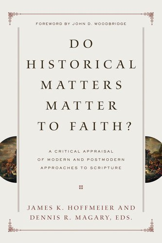 Do Historical Matters Matter to Faith?: A Critical Appraisal of Modern and Postmodern Approaches to Scripture by [Hoffmeier, James K., Magary, Dennis R.]