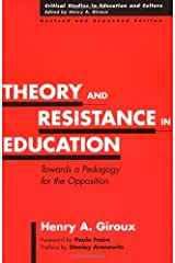 Theory and Resistance in Education: Towards a Pedagogy for the Opposition, Revised and Expanded Edition (Critical Studies in Education and Culture Series) Kindle Edition