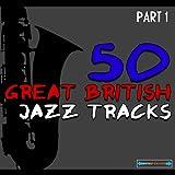 50 british artists - 50 Great British Jazz Tracks, Pt. 1