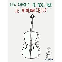 Les chants de Noël pour le Violoncelle: Chansons faciles en première position! (French Edition)
