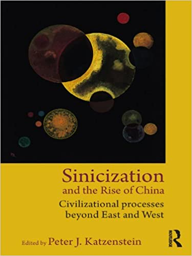 Sinicization and the Rise of China: Civilizational Processes Beyond East and West