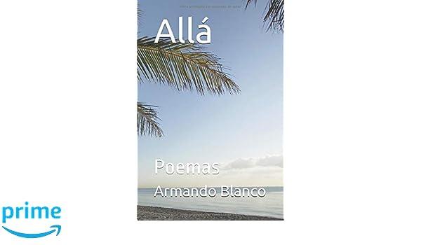 Allá: Poemas (Spanish Edition): Armando Blanco Blanco, Jorge Labrada Labrada: 9781718141605: Amazon.com: Books