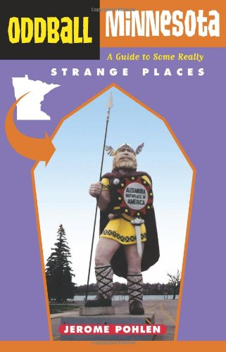 Download Oddball Minnesota: A Guide to Some Really Strange Places (Oddball series) pdf