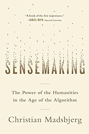 3ba85cd51f2a1 Sensemaking: The Power of the Humanities in the Age of the Algorithm