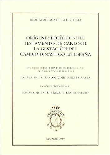 Orígenes políticos del testamento de Carlos II. La gestación del cambio dinástico en España. Discursos.: Amazon.es: Ribot García, Luis Antonio: Libros