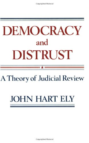 Democracy and Distrust: A Theory of Judicial Review (Harvard Paperbacks)