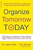 Search : Organize Tomorrow Today: 8 Ways to Retrain Your Mind to Optimize Performance at Work and in Life