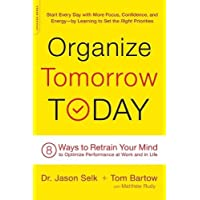 Organize Tomorrow Today: 8 Ways to Retrain Your Mind to Optimize Performance at...