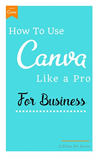 Amazon com: How To Use Canva Like A Pro For Business eBook