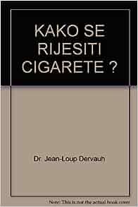 KAKO SE RIJESITI CIGARETE ?: Dr. Jean-Loup Dervauh: Amazon