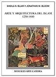 Arte y arquitectura del Islam, 1250-1800 / Art and Architecture of Islam, 1250-1800 (Manuales Arte Catedra) (Spanish Edition)