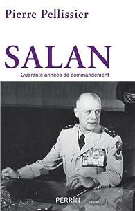 Salan, quarante années de commandement par Pierre Pellissier