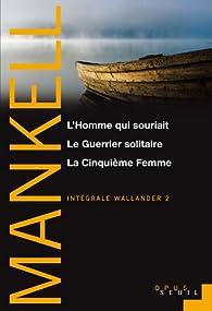Wallander - Intégrale 02 : L'Homme qui souriait - Le Guerrier solitaire - La Cinquième femme  par Henning Mankell