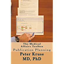 The Medical Affairs Toolbox: Publication Planning (Healthcare Industry Excellence) (Volume 3)